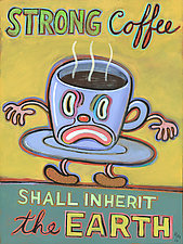 Strong Coffee Shall Inherit the Earth by Hal Mayforth (Giclee Print)