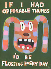 If I Had Opposable Thumbs, I'd Be Flossing Every Day by Hal Mayforth (Giclee Print)