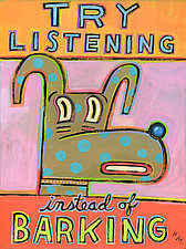 Try Listening Instead of Barking by Hal Mayforth (Giclée Print)