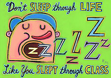 Don't Sleep Through Life Like You Slept Through Class by Hal Mayforth (Giclee Print)