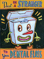 Don't Be a Stranger To Your Dental Floss by Hal Mayforth (Giclee Print)