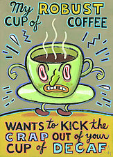 My Robust Cup of Coffee Wants to Kick the Crap Out of Your Cup of Decaf by Hal Mayforth (Giclee Print)