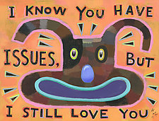 I Know You Have Issues, But I Still Love You by Hal Mayforth (Giclee Print)