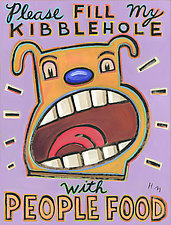 Please Fill My Kibblehole with People Food by Hal Mayforth (Giclee Print)