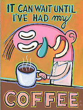 It Can Wait Until I've Had My Coffee by Hal Mayforth (Giclee Print)